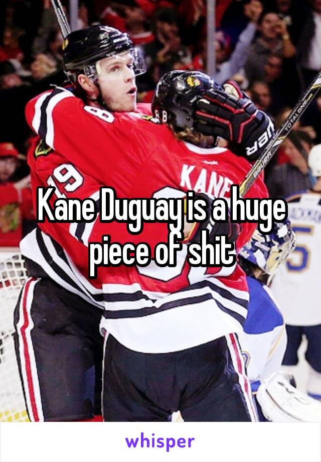 Kane Duguay is a huge piece of shit