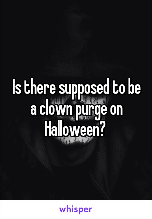 Is there supposed to be a clown purge on Halloween?