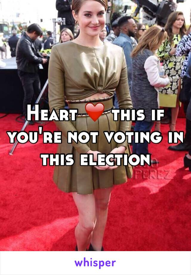 Heart ❤️ this if you're not voting in this election