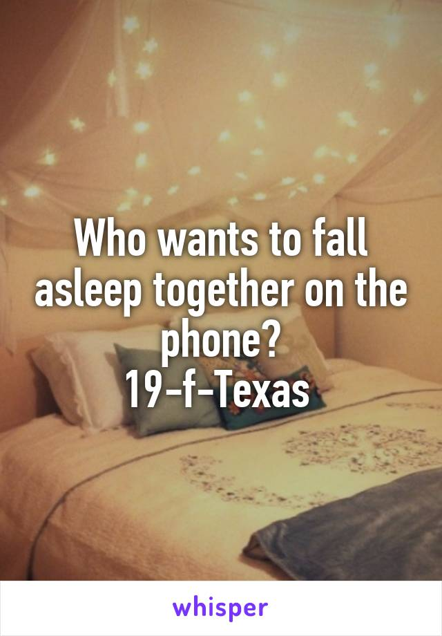 Who wants to fall asleep together on the phone? 19-f-Texas