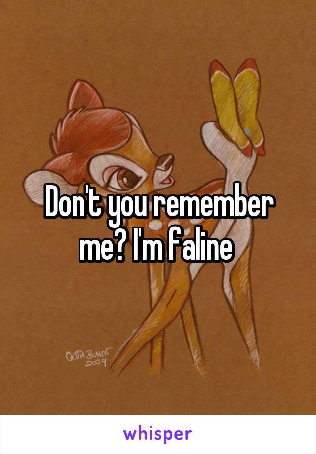 Don't you remember me? I'm faline
