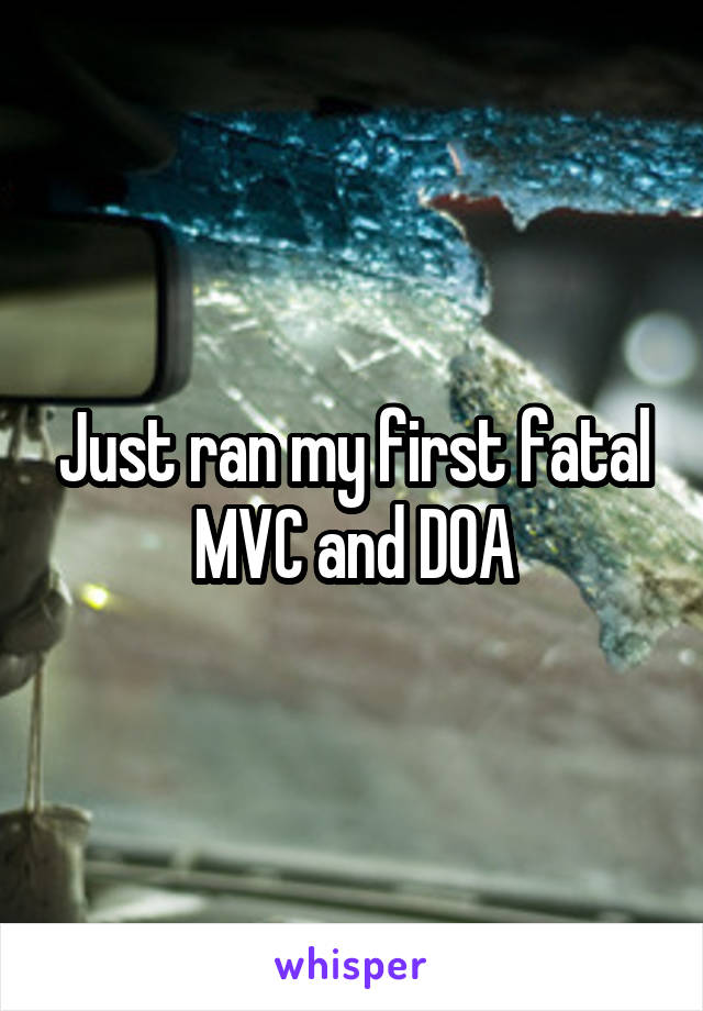 Just ran my first fatal MVC and DOA