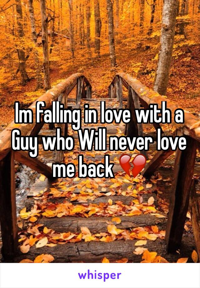 Im falling in love with a Guy who Will never love me back 💔