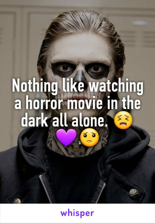 Nothing like watching a horror movie in the dark all alone. 😣💜😟