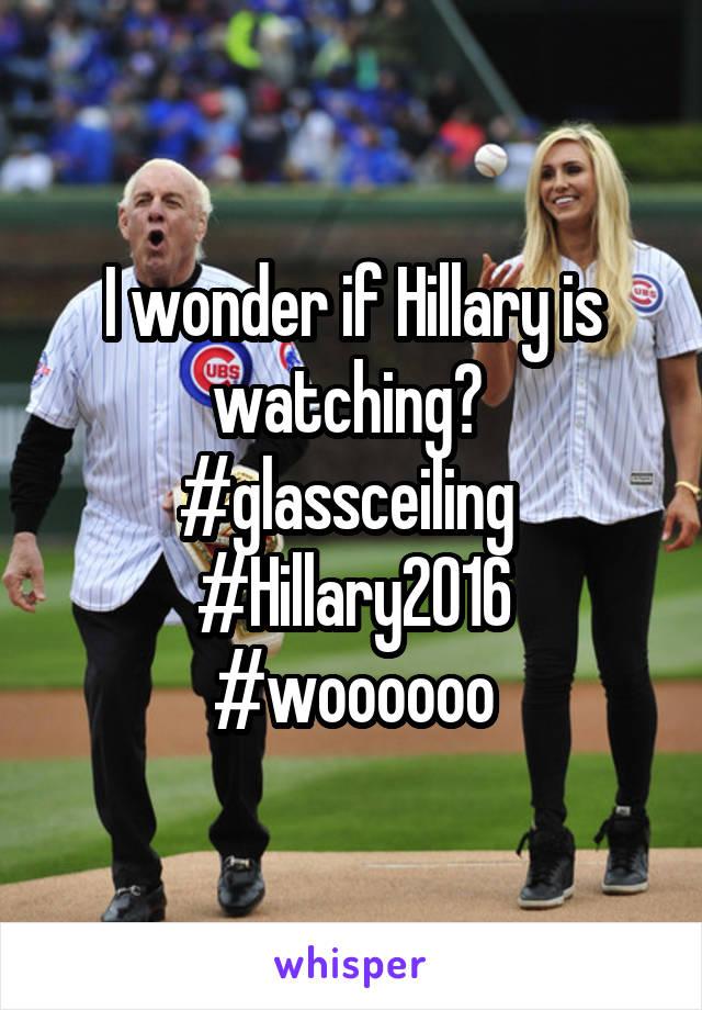 I wonder if Hillary is watching?  #glassceiling  #Hillary2016 #woooooo