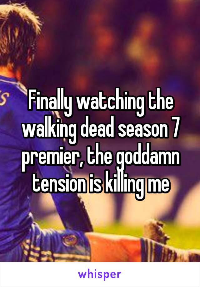Finally watching the walking dead season 7 premier, the goddamn tension is killing me