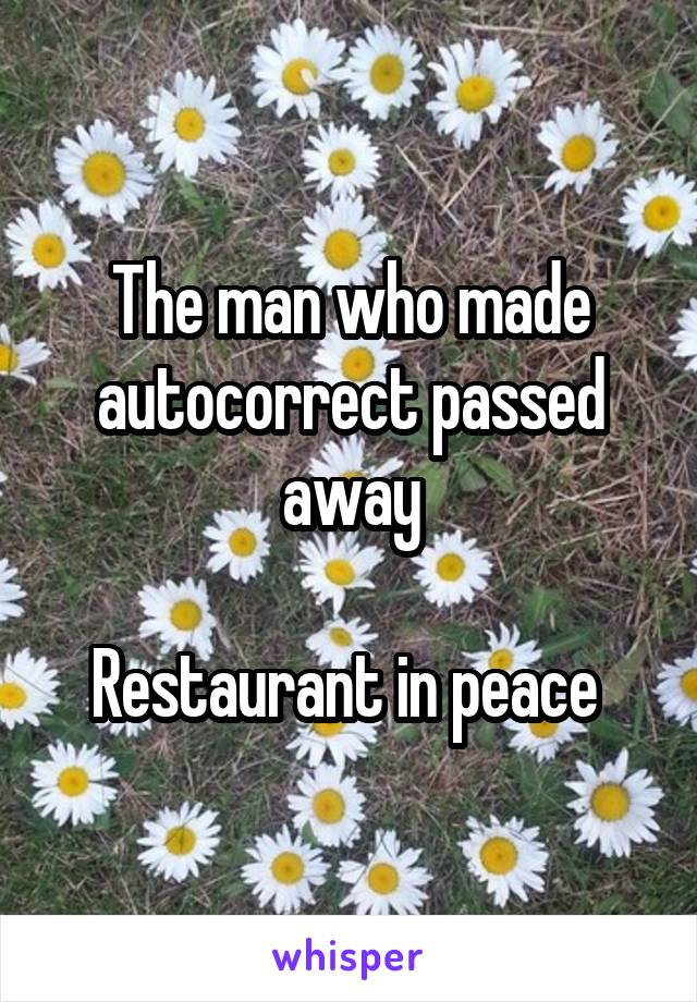 The man who made autocorrect passed away  Restaurant in peace