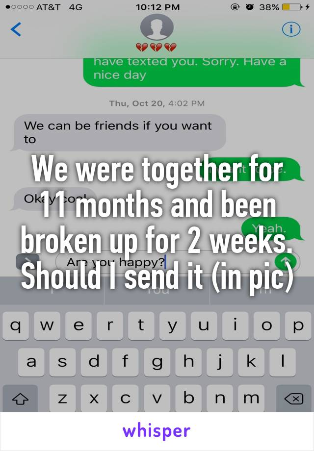 We were together for 11 months and been broken up for 2 weeks. Should I send it (in pic)