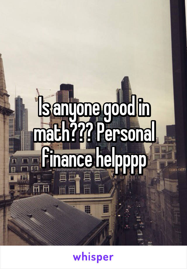 Is anyone good in math??? Personal finance helpppp