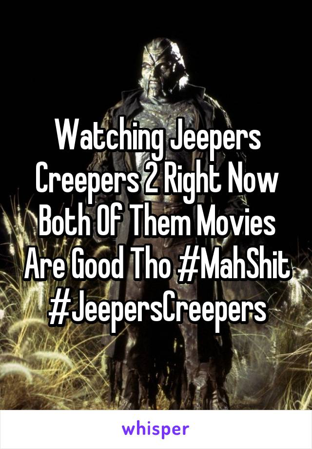 Watching Jeepers Creepers 2 Right Now Both Of Them Movies Are Good Tho #MahShit #JeepersCreepers