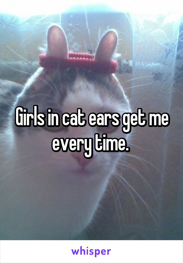 Girls in cat ears get me every time.