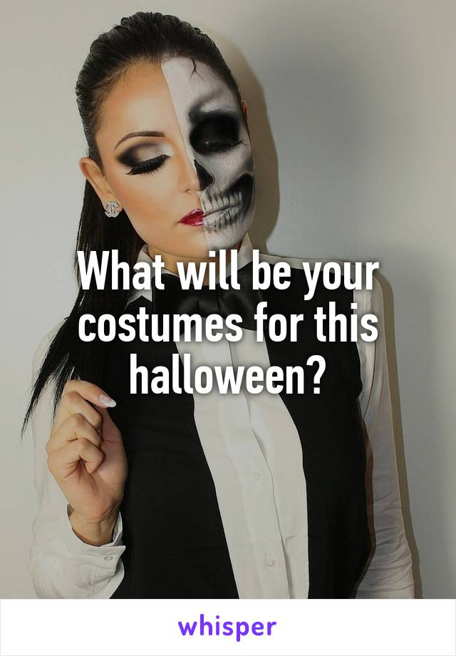 What will be your costumes for this halloween?