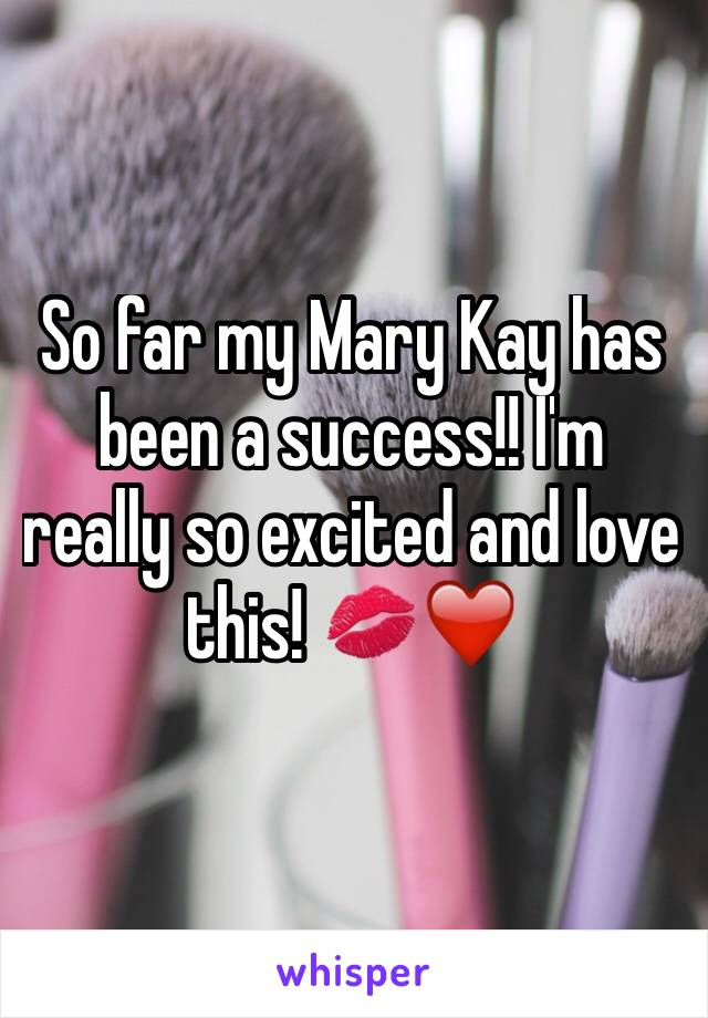 So far my Mary Kay has been a success!! I'm really so excited and love this! 💋❤️