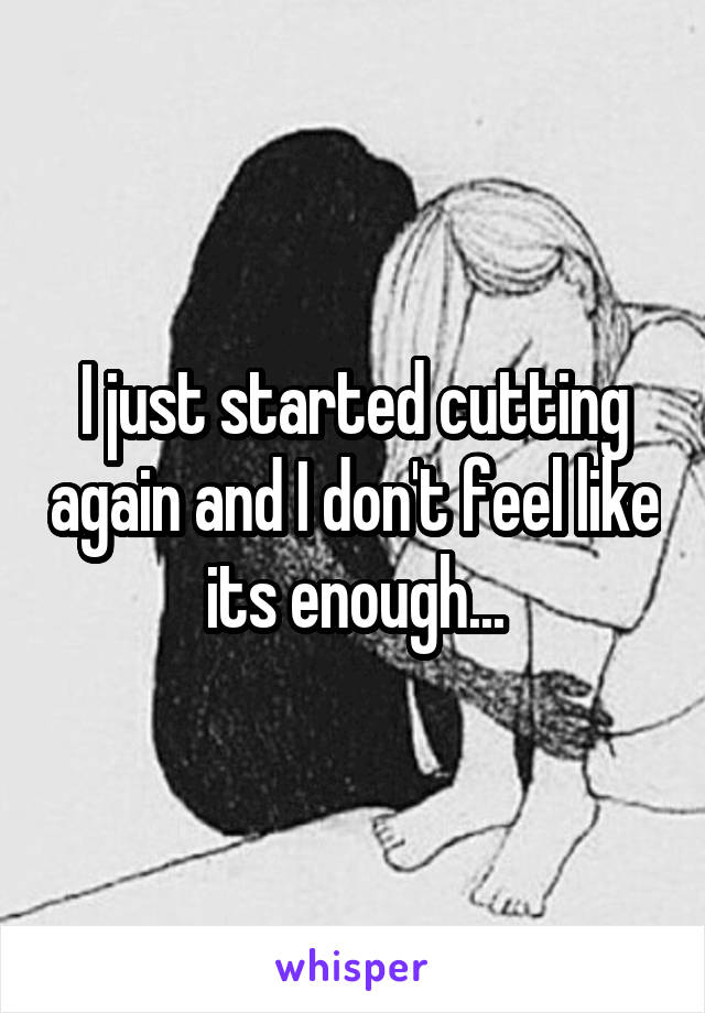 I just started cutting again and I don't feel like its enough...