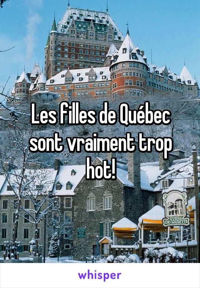 Les filles de Québec sont vraiment trop hot!