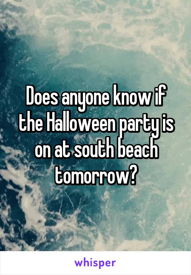 Does anyone know if the Halloween party is on at south beach tomorrow?