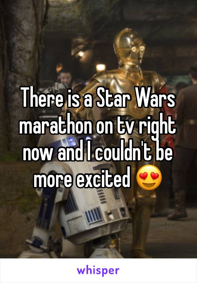 There is a Star Wars marathon on tv right now and I couldn't be more excited 😍