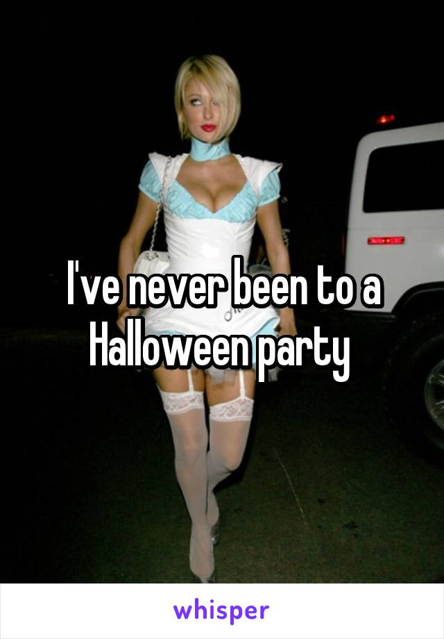 I've never been to a Halloween party