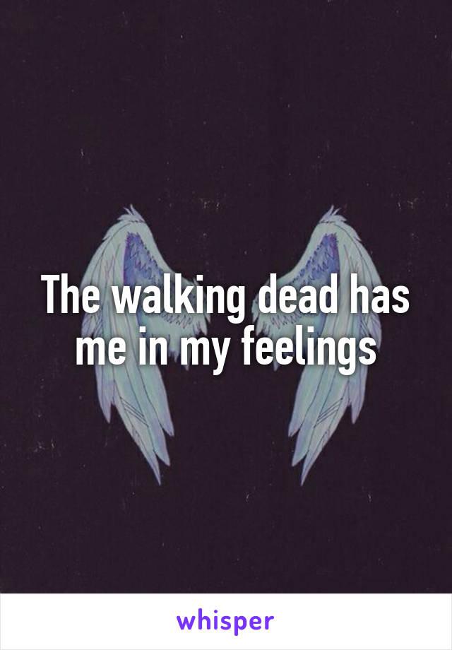 The walking dead has me in my feelings