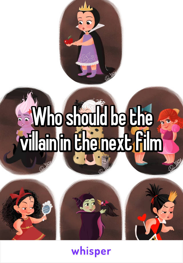 Who should be the villain in the next film