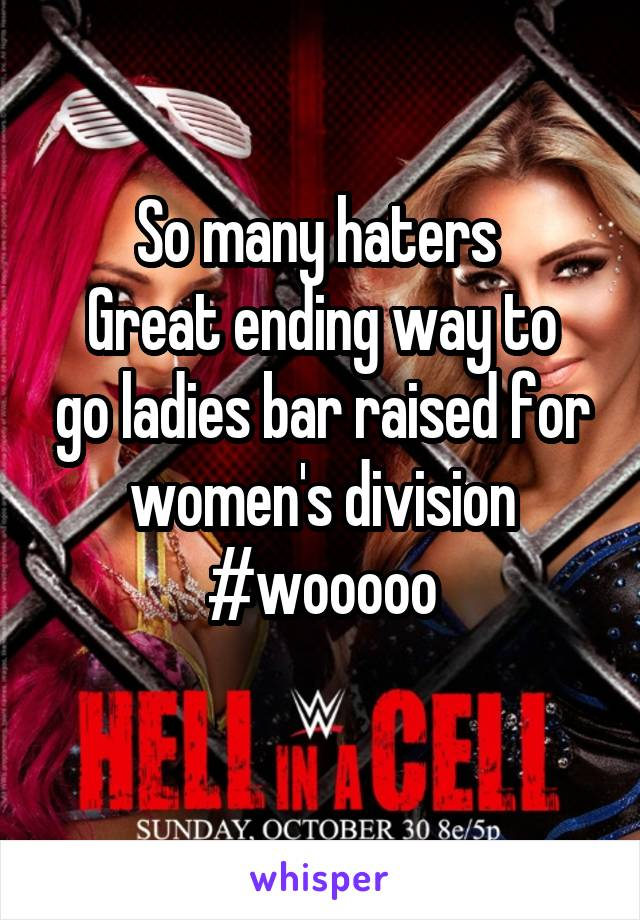 So many haters  Great ending way to go ladies bar raised for women's division #wooooo