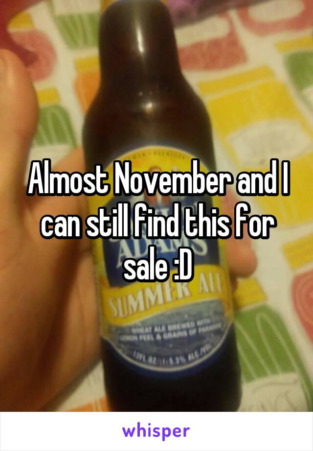 Almost November and I can still find this for sale :D
