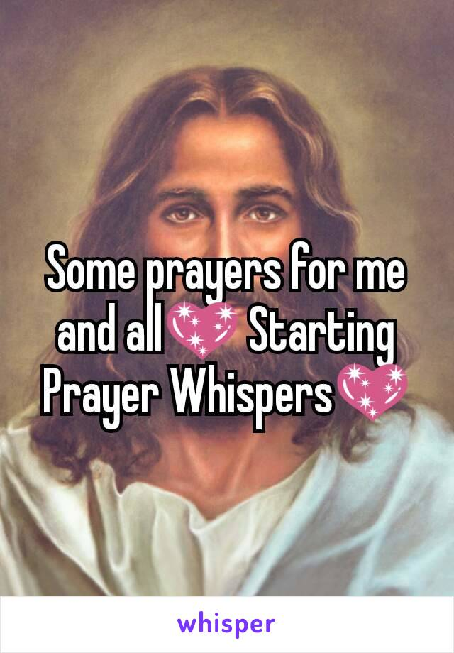 Some prayers for me and all💖 Starting Prayer Whispers💖