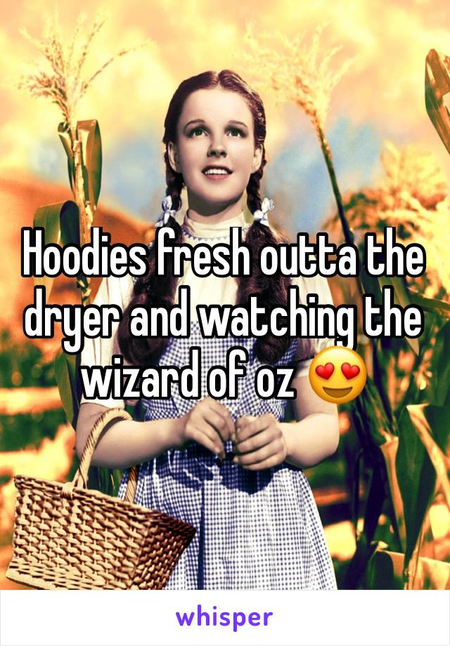 Hoodies fresh outta the dryer and watching the wizard of oz 😍