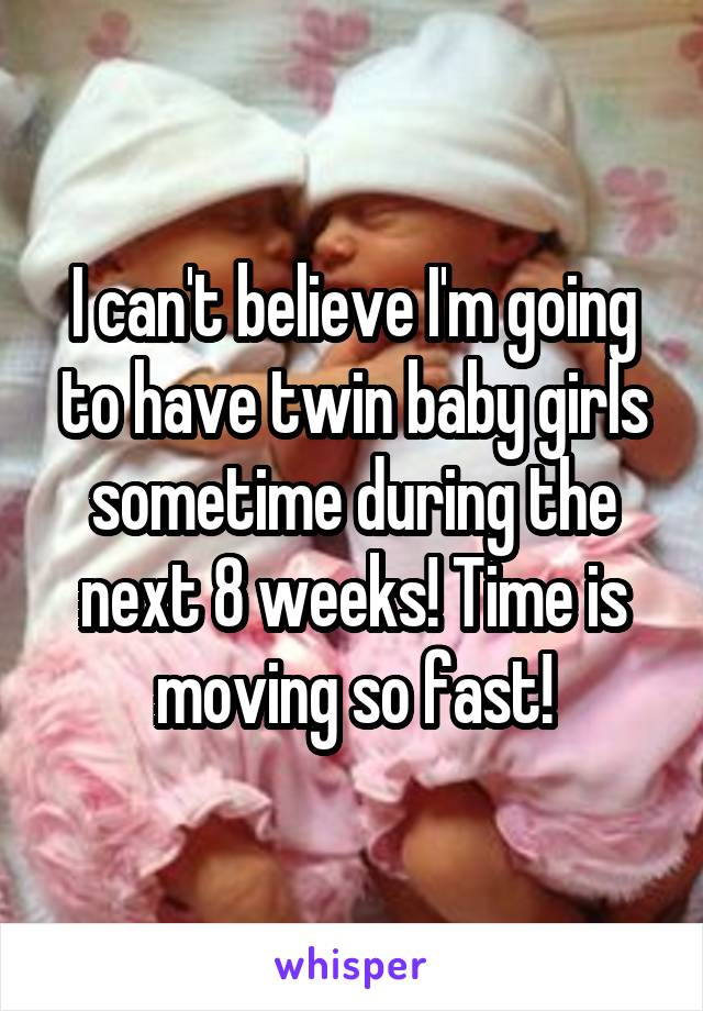 I can't believe I'm going to have twin baby girls sometime during the next 8 weeks! Time is moving so fast!