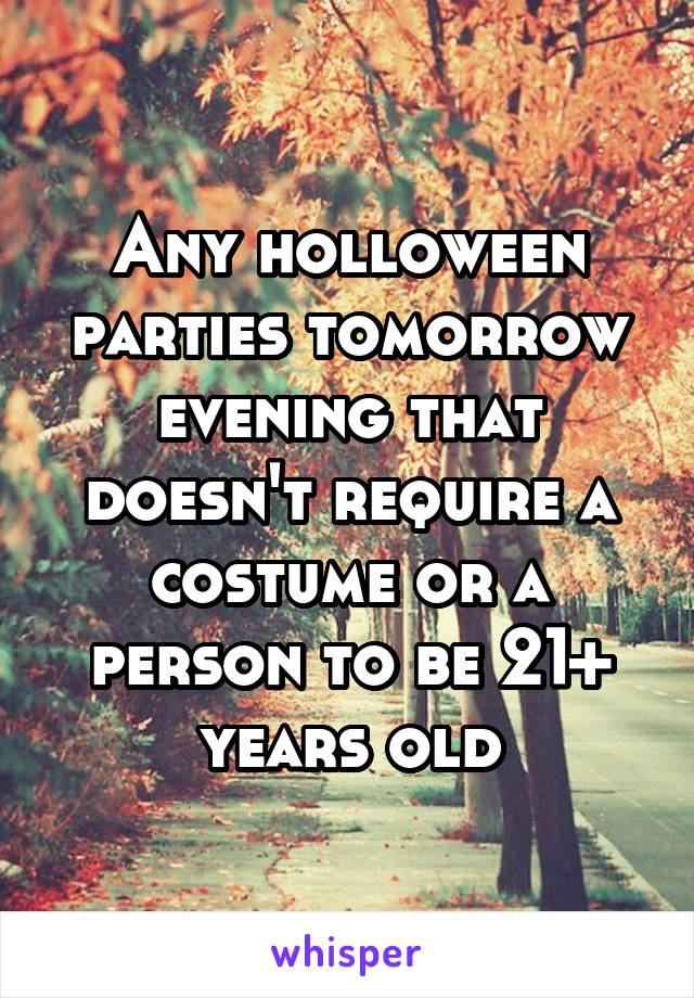 Any holloween parties tomorrow evening that doesn't require a costume or a person to be 21+ years old