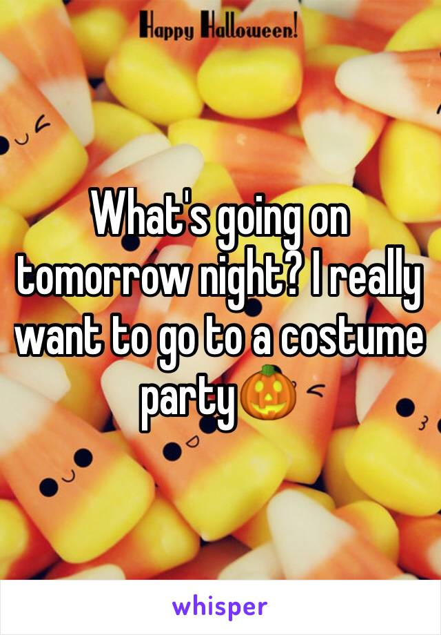 What's going on tomorrow night? I really want to go to a costume party🎃