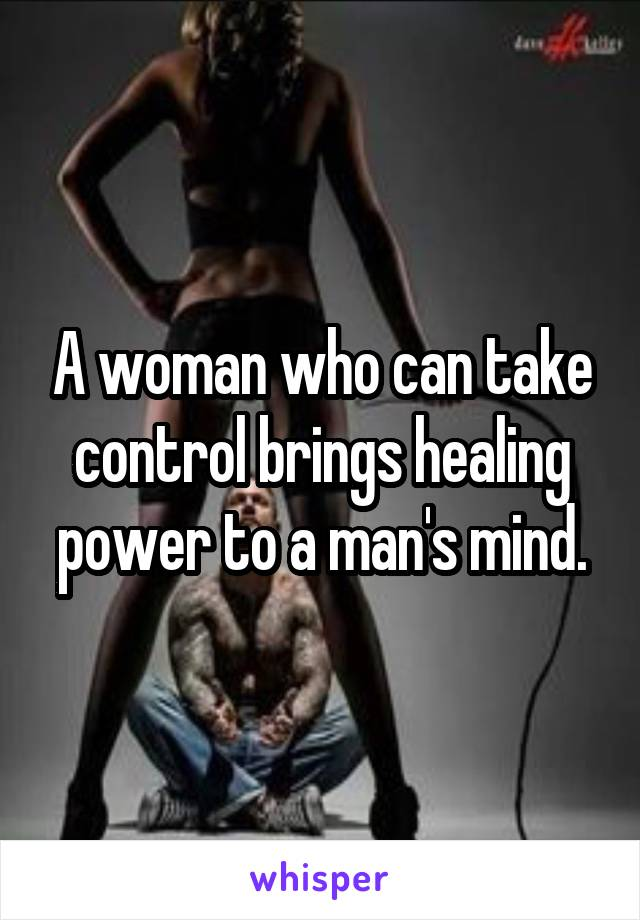 A woman who can take control brings healing power to a man's mind.