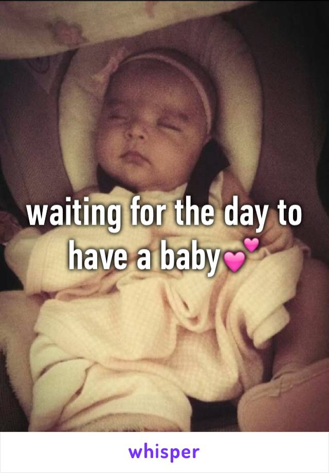 waiting for the day to have a baby💕