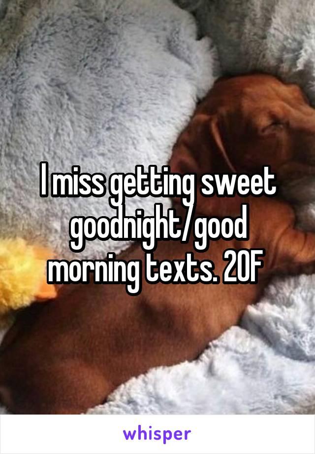 I miss getting sweet goodnight/good morning texts. 20F
