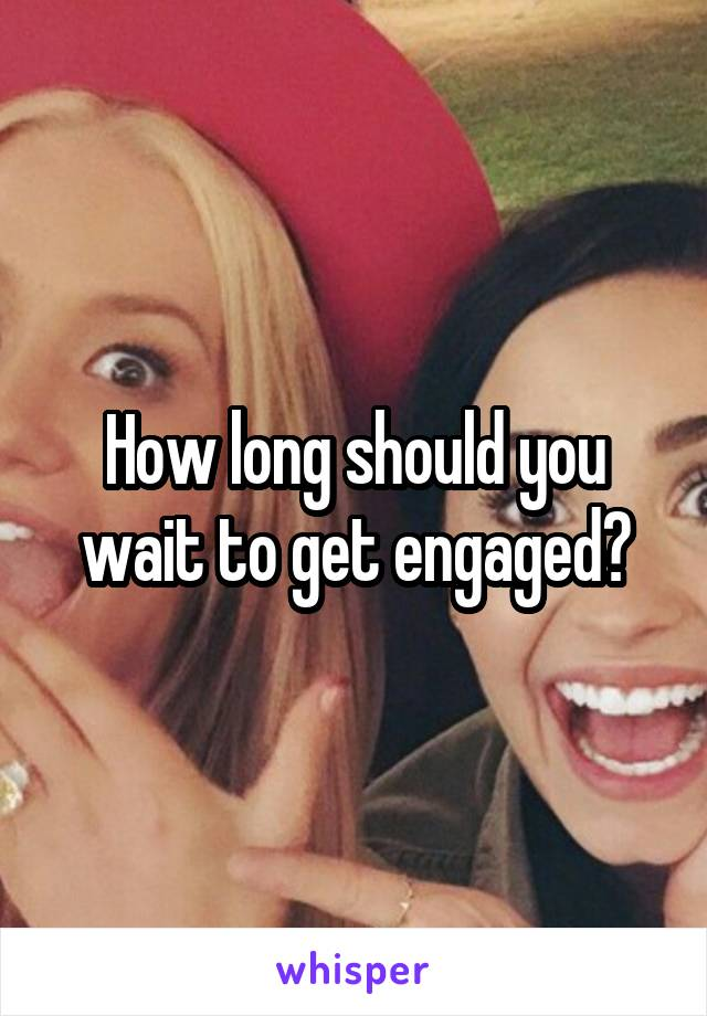 How long should you wait to get engaged?