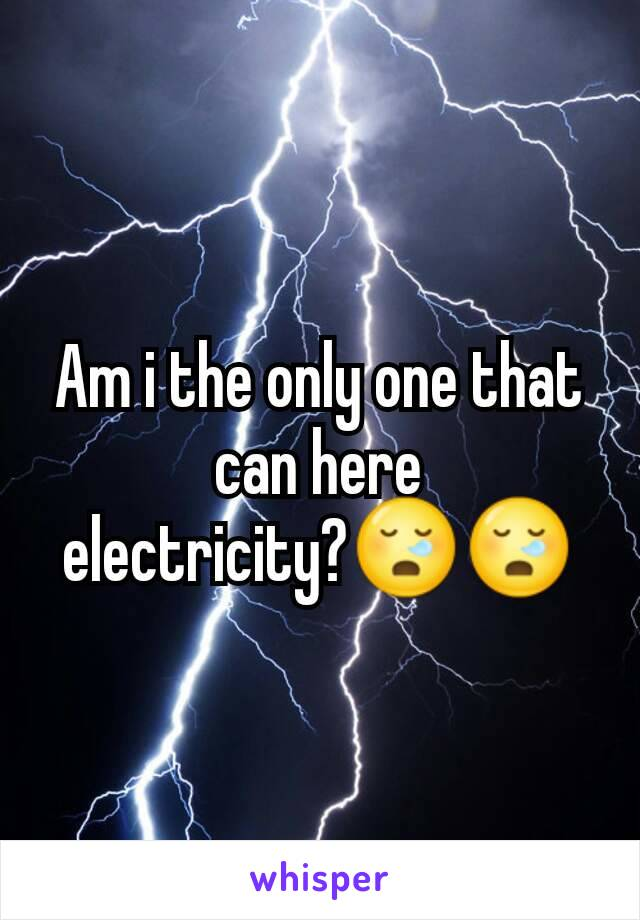Am i the only one that can here electricity?😪😪