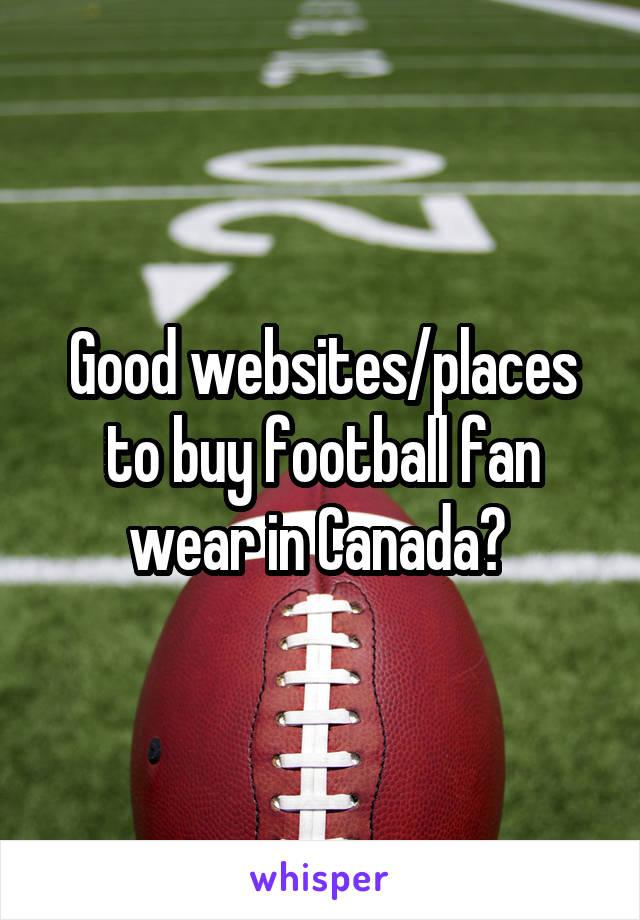 Good websites/places to buy football fan wear in Canada?