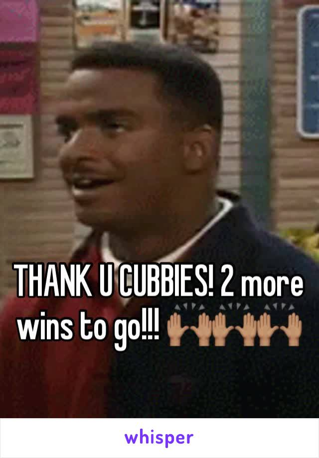 THANK U CUBBIES! 2 more wins to go!!! 🙌🏽🙌🏽🙌🏽