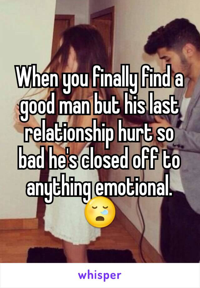 When you finally find a good man but his last relationship hurt so bad he's closed off to anything emotional. 😪