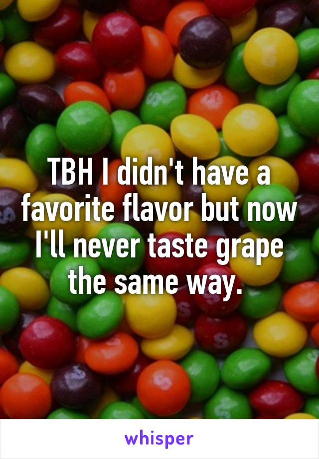 TBH I didn't have a favorite flavor but now I'll never taste grape the same way.