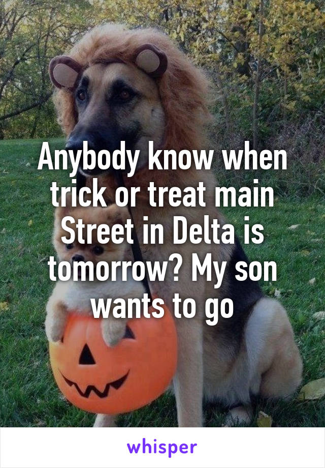 Anybody know when trick or treat main Street in Delta is tomorrow? My son wants to go