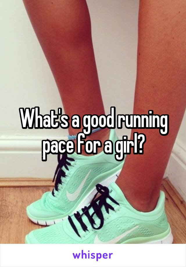 What's a good running pace for a girl?