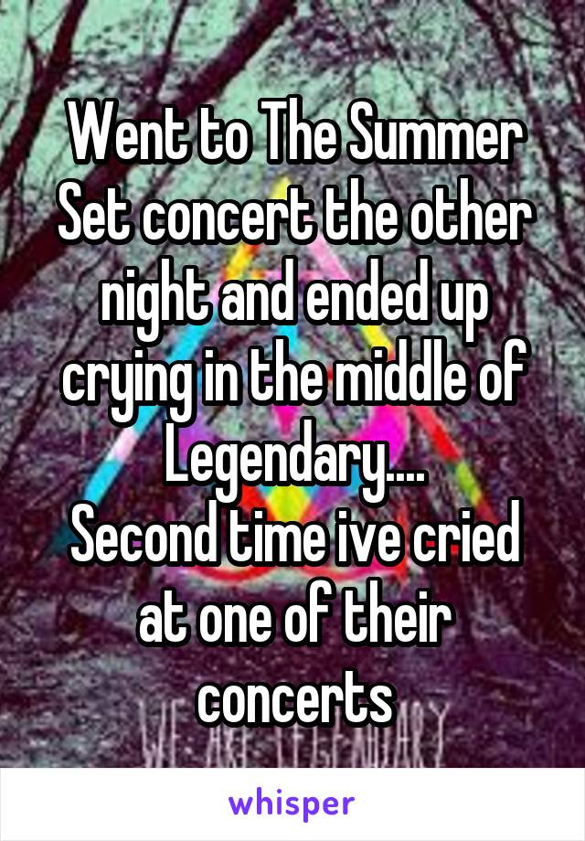 Went to The Summer Set concert the other night and ended up crying in the middle of Legendary.... Second time ive cried at one of their concerts