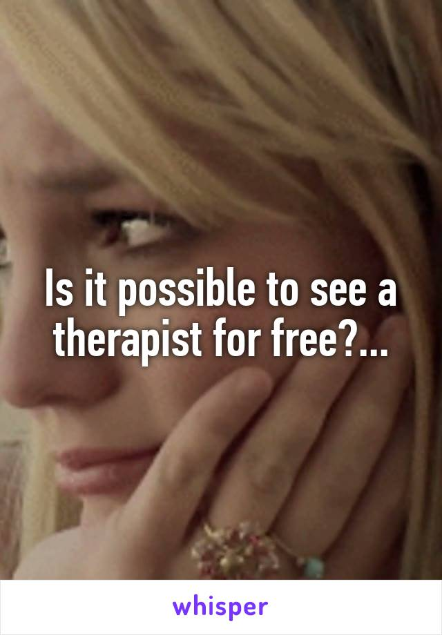 Is it possible to see a therapist for free?...