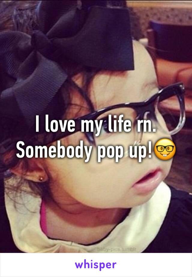 I love my life rn.  Somebody pop up!🤓