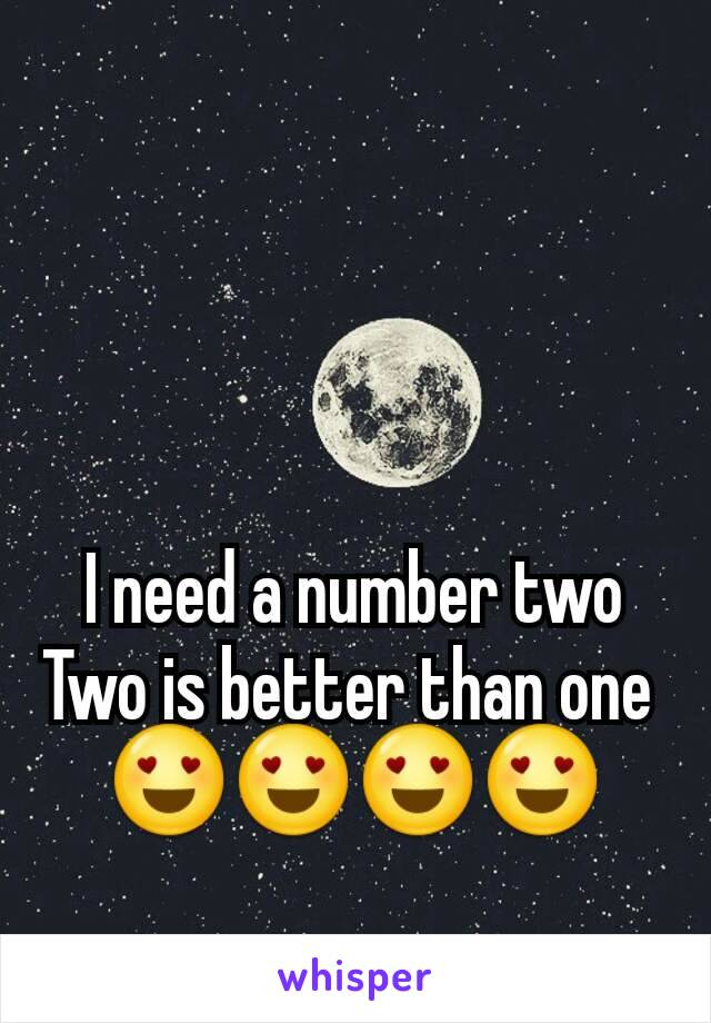 I need a number two Two is better than one  😍😍😍😍
