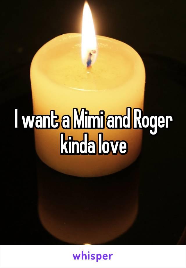 I want a Mimi and Roger kinda love