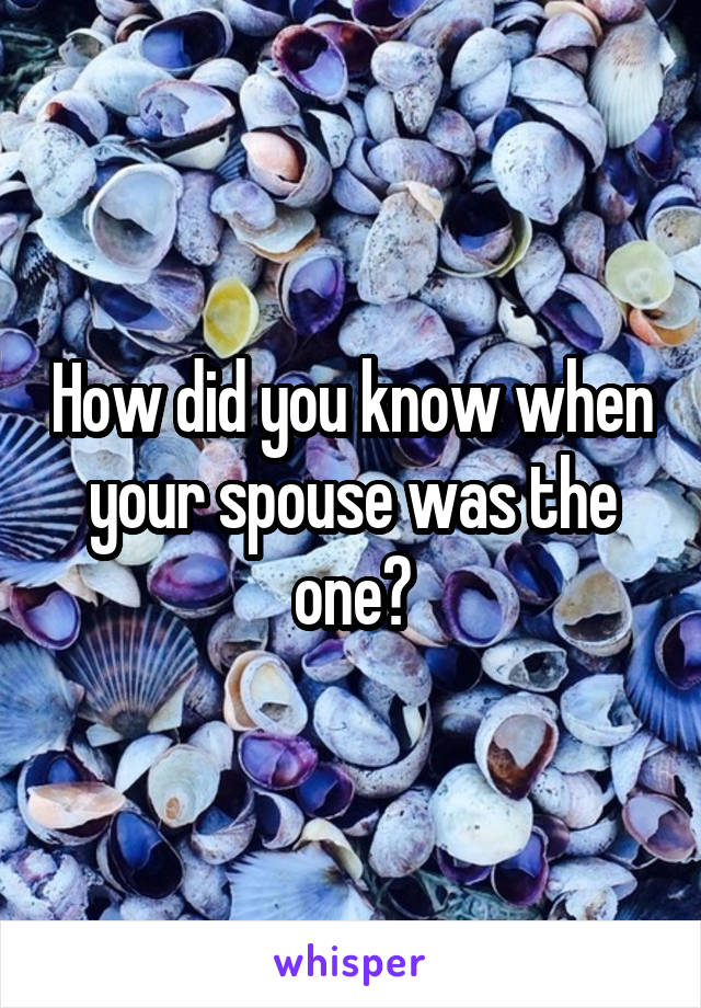 How did you know when your spouse was the one?