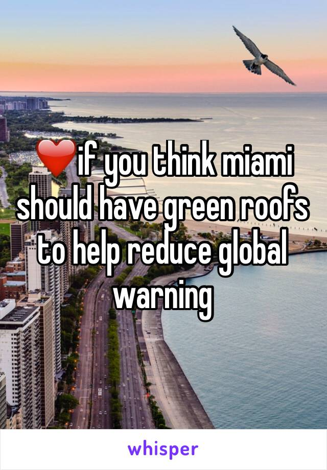 ❤️if you think miami should have green roofs to help reduce global warning