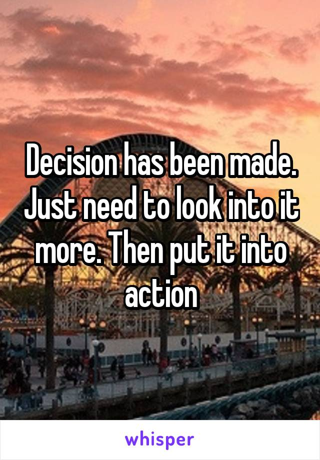 Decision has been made. Just need to look into it more. Then put it into action